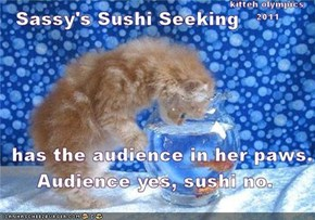 Sassy gets fed, Sushi becomes a digestive issue. Where's da justice?