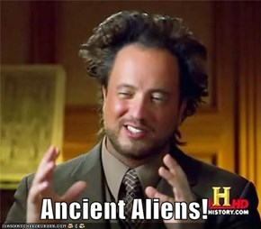 Ancient Aliens!