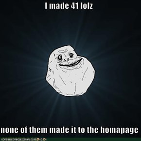I made 41 lolz  none of them made it to the homapage