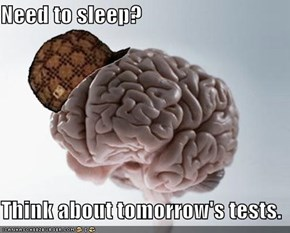 Need to sleep?  Think about tomorrow's tests.