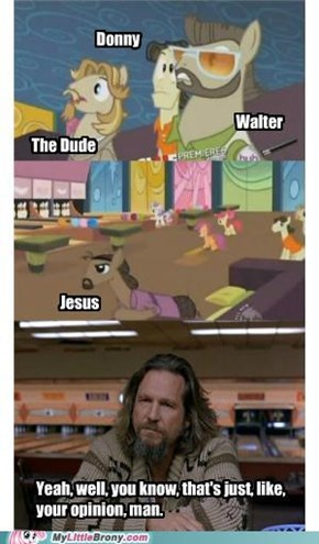 The Dude abides, Little Ponies...
