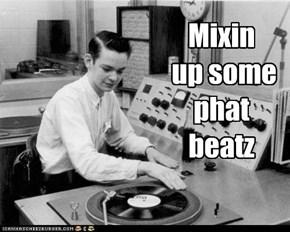 Mixin up some phat beatz