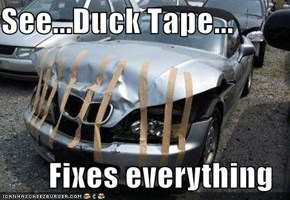 See...Duck Tape...  Fixes everything