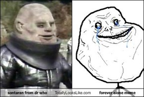 sontaran from dr who Totally Looks Like forever alone meme
