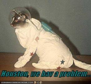 Houston, we hav a problem...