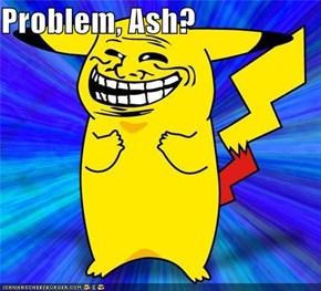 Problem, Ash?