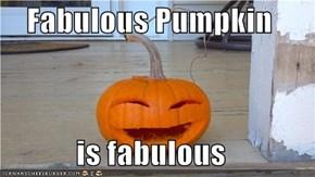 Fabulous Pumpkin  is fabulous