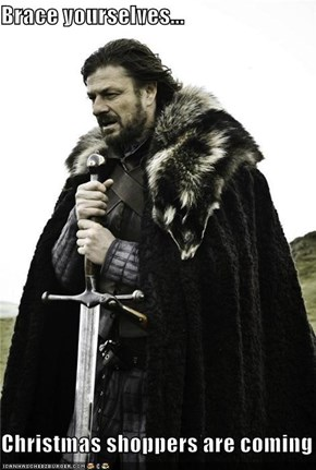 Brace yourselves...  Christmas shoppers are coming