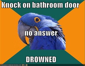 Knock on bathroom door no answer DROWNED
