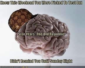 Knew This Weekend You Were Picked To Test Out  Star Wars: The Old Republic  Didn't Remind You Until Sunday Night