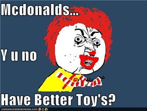 Mcdonalds... Y u no Have Better Toy's?