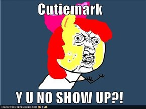 Cutiemark  Y U NO SHOW UP?!