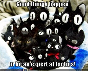 Good thing i happen  to be an expert at tactics!