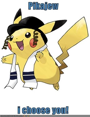 Pikajew  i choose you!