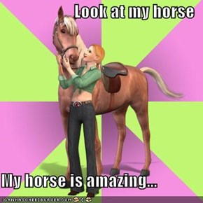 Look at my horse...