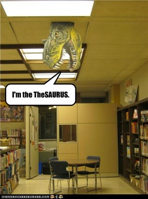 I'm the TheSAURUS.