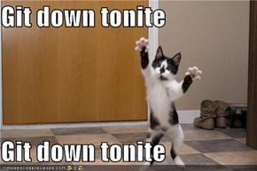 Git down tonite  Git down tonite