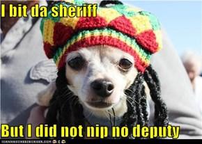 I bit da sheriff
