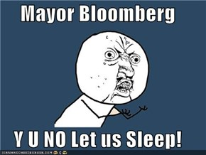 Mayor Bloomberg  Y U NO Let us Sleep!