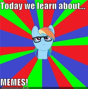Today we learn about...  MEMES!