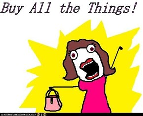 Buy All the Things!