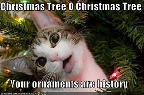 Christmas Tree O Christmas Tree  Your ornaments are history