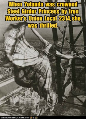 When  Yolanda  was  crowned Steel  Girder  Princess  by  Iron Worker's  Union  Local  2314, she was  thrilled.