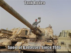Tank Rodeo  Sport of Badasses Since 1916