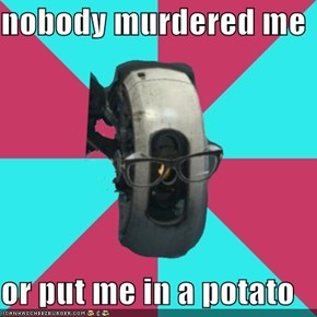 nobody murdered me  or put me in a potato