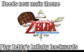 Needs new main theme  Play Zelda's Lullaby backwards
