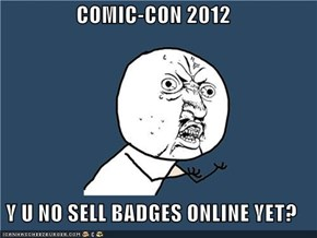 COMIC-CON 2012  Y U NO SELL BADGES ONLINE YET?