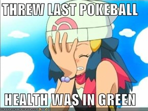 THREW LAST POKEBALL  HEALTH WAS IN GREEN