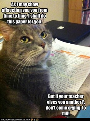 As I may show affaection you you from time to time, I shall do this paper for you.