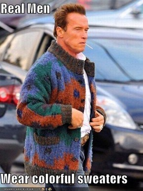 Real Men  Wear colorful sweaters