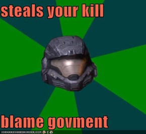 steals your kill  blame govment