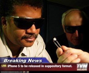 Breaking News - iPhone 5 to be released in suppository format.