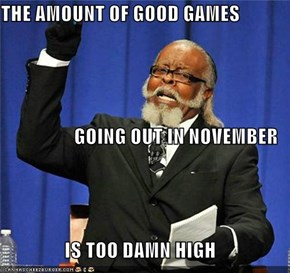 THE AMOUNT OF GOOD GAMES GOING OUT IN NOVEMBER IS TOO DAMN HIGH