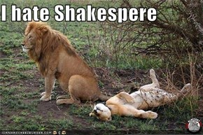 I hate Shakespere