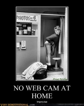 NO WEB CAM AT HOME
