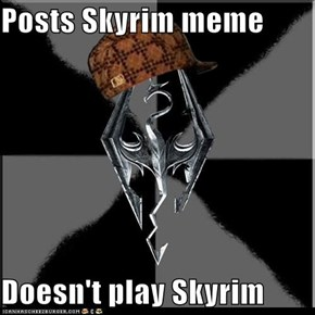 Posts Skyrim meme  Doesn't play Skyrim