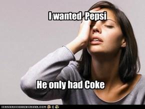 I wanted  Pepsi