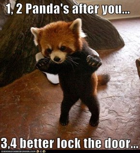 1, 2 Panda's after you...  3,4 better lock the door...