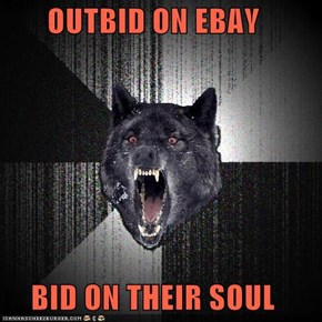 OUTBID ON EBAY  BID ON THEIR SOUL