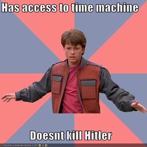 Has access to time machine  Doesnt kill Hitler