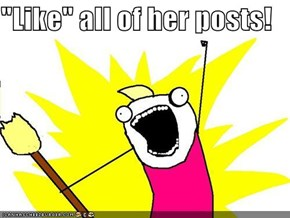 """Like"" all of her posts!"