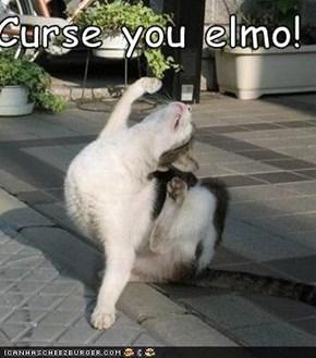 Curse you elmo!