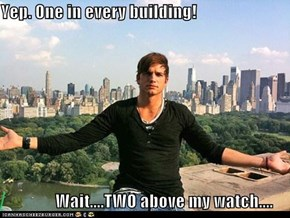 Yep. One in every building!                  Wait....TWO above my watch....