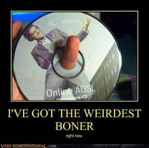 I'VE GOT THE WEIRDEST BONER