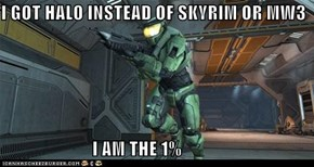 I GOT HALO INSTEAD OF SKYRIM OR MW3  I AM THE 1%