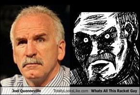 Joel Quenneville Totally Looks Like What's All This Racket Guy